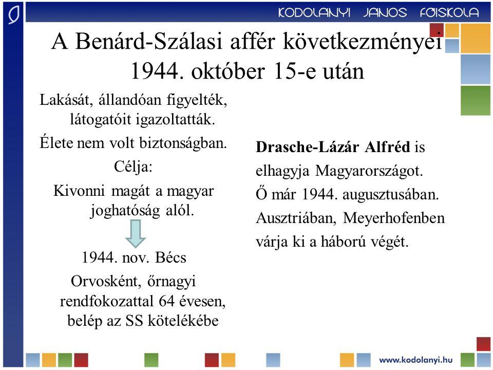 A Benárd-Szálasi affér következményei 1944. október 15-e után Lakását, állandóan figyelték, látogatóit igazoltatták. Élete nem volt biztonságban. Célj