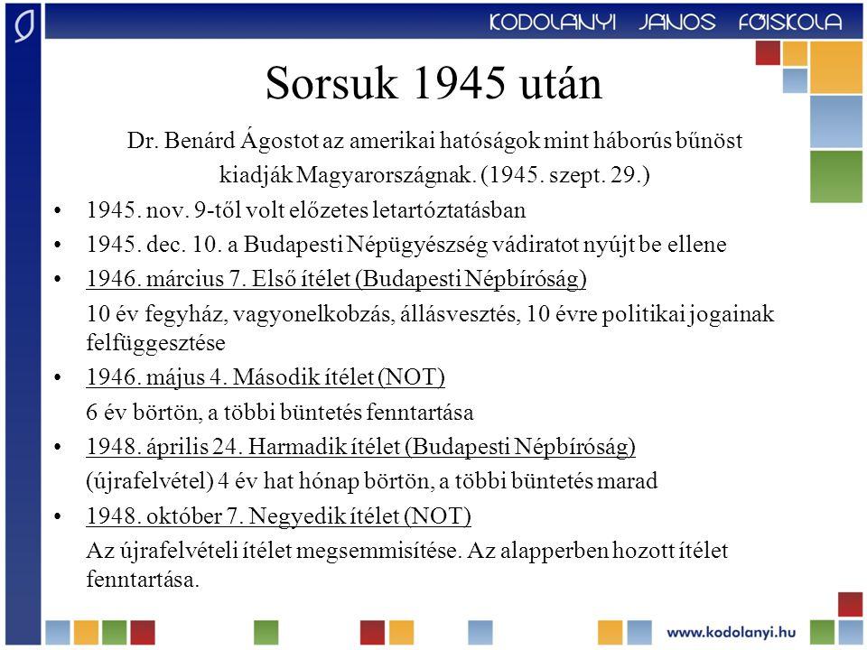 Sorsuk 1945 után Dr. Benárd Ágostot az amerikai hatóságok mint háborús bűnöst kiadják Magyarországnak. (1945. szept. 29.) 1945. nov. 9-től volt előzet