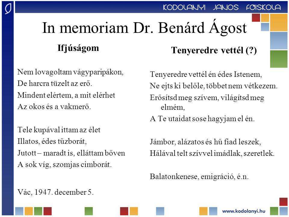 In memoriam Dr. Benárd Ágost Tenyeredre vettél (?) Tenyeredre vettél én édes Istenem, Ne ejts ki belőle, többet nem vétkezem. Erősítsd meg szívem, vil