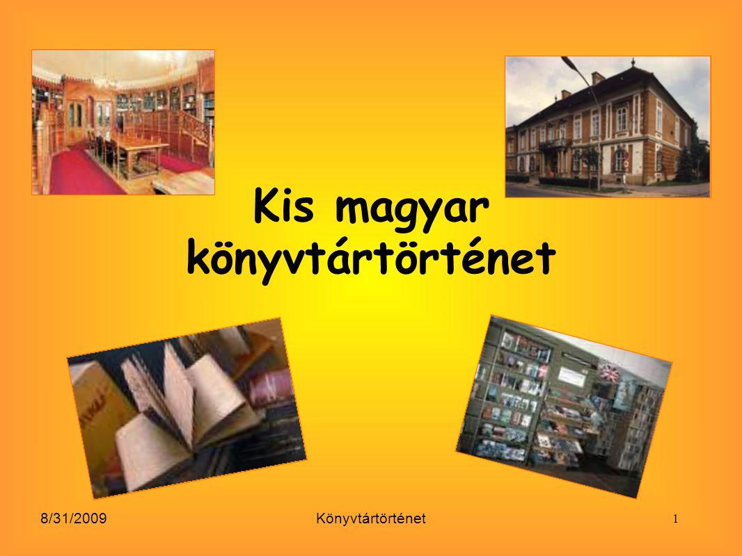 8/31/2009Könyvtártörténet A könyvtártörténeti vizsgálódások szintjei: - egyetemes: teljes fejlődési vonal - nemzeti vagy országos - helyi vagy lokális A könyvtártörténet tárgya: 1.