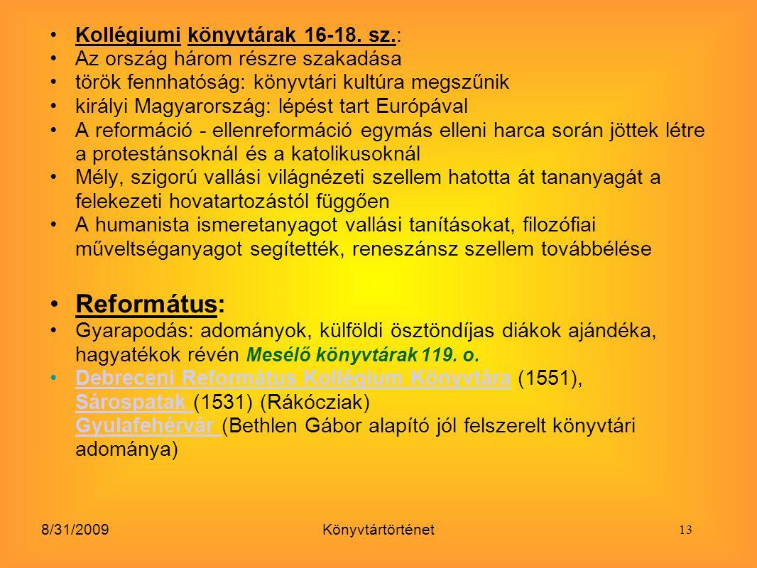 8/31/2009Könyvtártörténet Kollégiumi könyvtárak 16-18. sz.: Az ország három részre szakadása török fennhatóság: könyvtári kultúra megszűnik királyi Ma