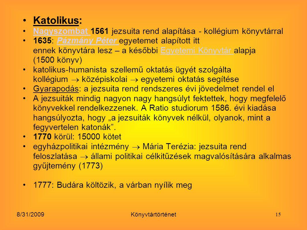 8/31/2009Könyvtártörténet Katolikus: Nagyszombat 1561 jezsuita rend alapítása - kollégium könyvtárralNagyszombat 1635: Pázmány Péter egyetemet alapíto
