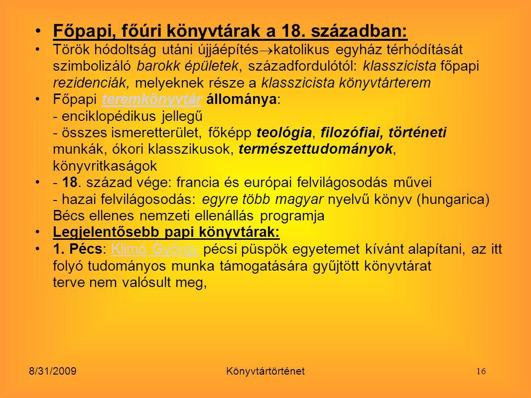 8/31/2009Könyvtártörténet Főpapi, főúri könyvtárak a 18. században: Török hódoltság utáni újjáépítés  katolikus egyház térhódítását szimbolizáló baro