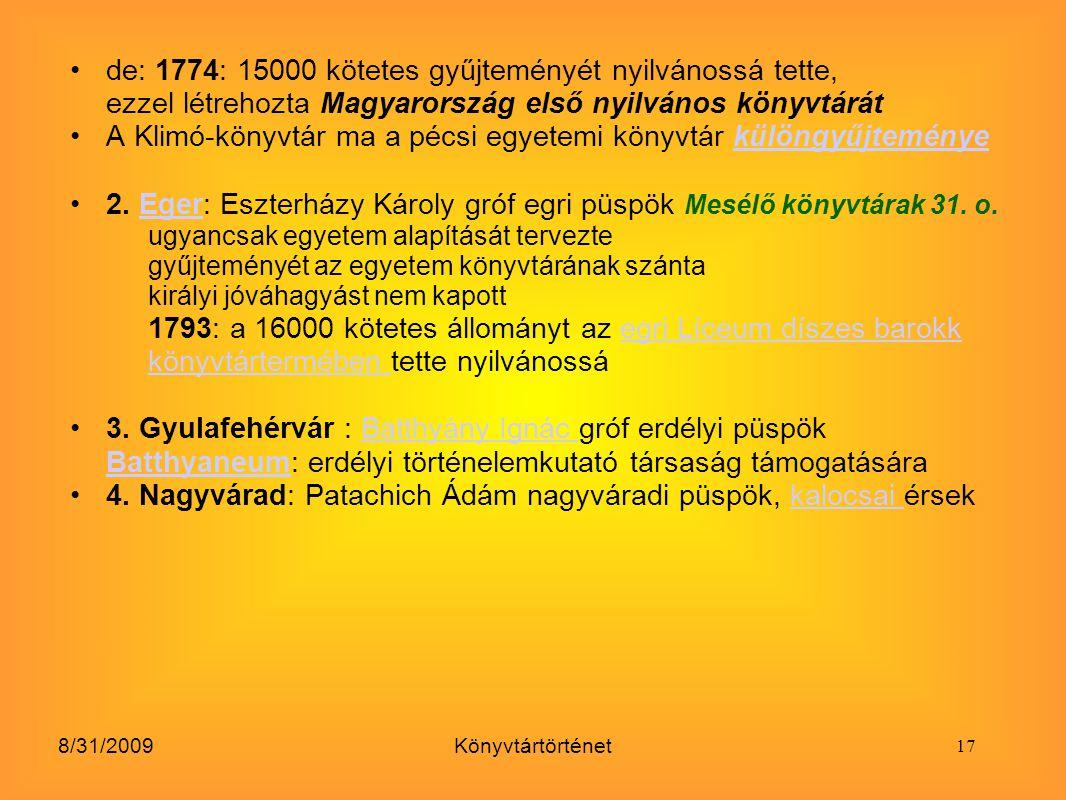 8/31/2009Könyvtártörténet de: 1774: 15000 kötetes gyűjteményét nyilvánossá tette, ezzel létrehozta Magyarország első nyilvános könyvtárát A Klimó-köny