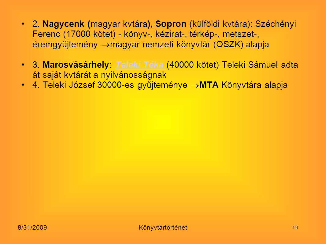 8/31/2009Könyvtártörténet 2. Nagycenk (magyar kvtára), Sopron (külföldi kvtára): Széchényi Ferenc (17000 kötet) - könyv-, kézirat-, térkép-, metszet-,