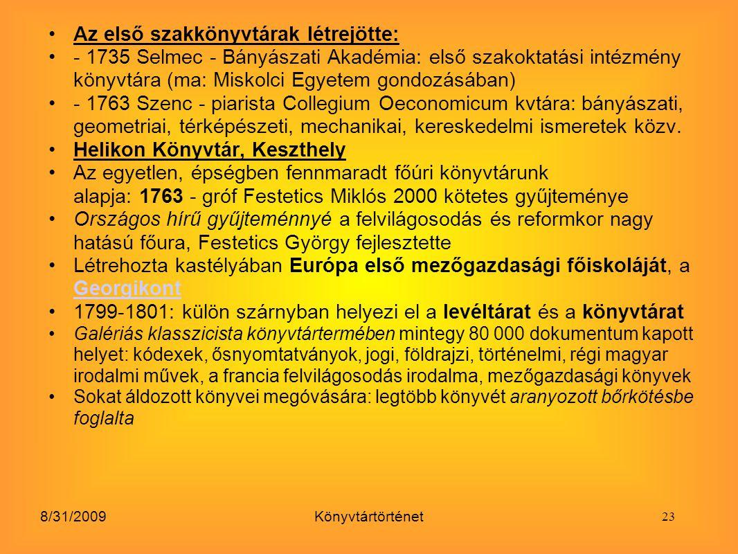 8/31/2009Könyvtártörténet Az első szakkönyvtárak létrejötte: - 1735 Selmec - Bányászati Akadémia: első szakoktatási intézmény könyvtára (ma: Miskolci