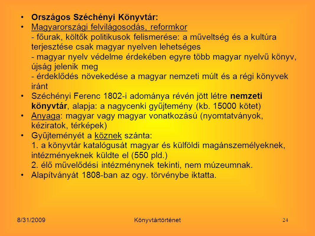 8/31/2009Könyvtártörténet Országos Széchényi Könyvtár: Magyarországi felvilágosodás, reformkor - főurak, költők politikusok felismerése: a műveltség é