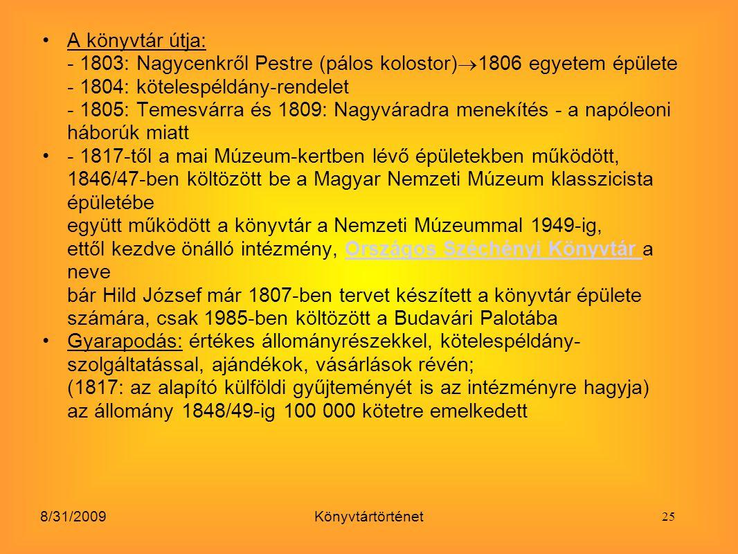 8/31/2009Könyvtártörténet A könyvtár útja: - 1803: Nagycenkről Pestre (pálos kolostor)  1806 egyetem épülete - 1804: kötelespéldány-rendelet - 1805: