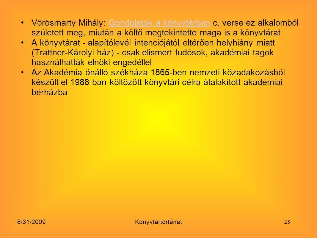 8/31/2009Könyvtártörténet Vörösmarty Mihály: Gondolatok a könyvtárban c. verse ez alkalomból született meg, miután a költő megtekintette maga is a kön