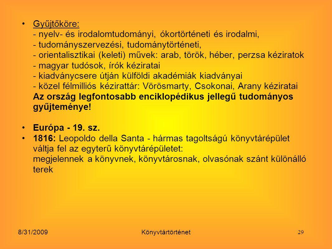 8/31/2009Könyvtártörténet Gyűjtőköre: - nyelv- és irodalomtudományi, ókortörténeti és irodalmi, - tudományszervezési, tudománytörténeti, - orientalisz