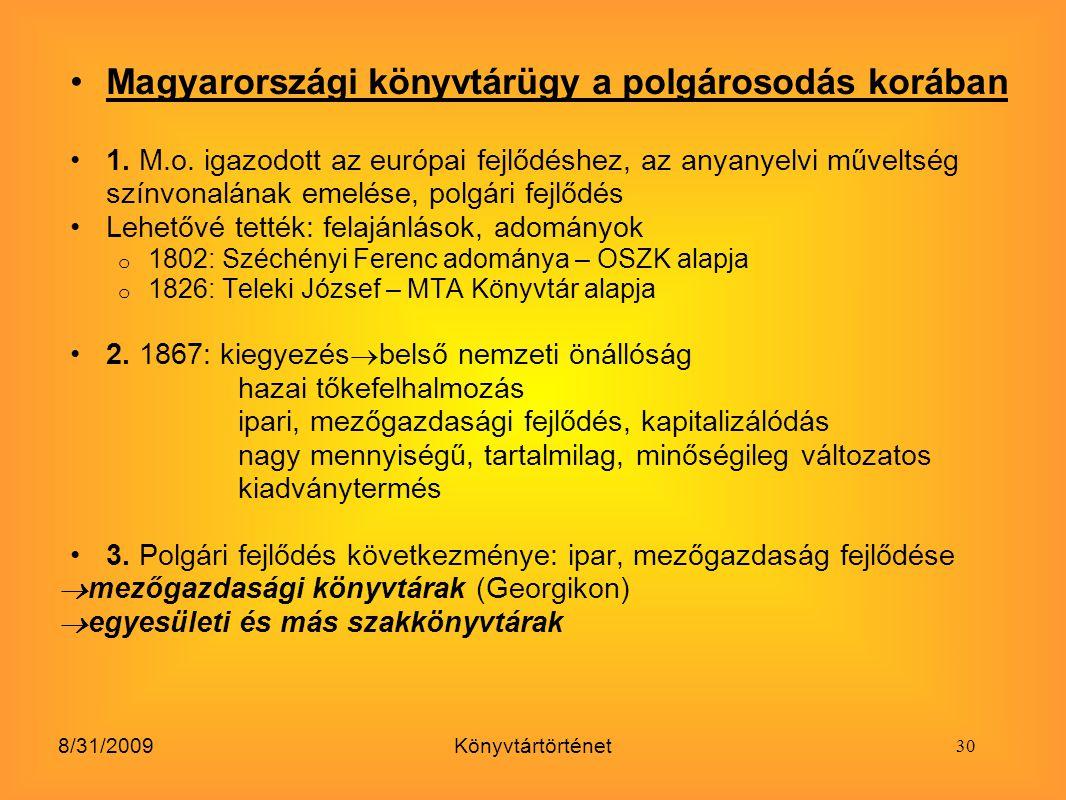 8/31/2009Könyvtártörténet Magyarországi könyvtárügy a polgárosodás korában 1. M.o. igazodott az európai fejlődéshez, az anyanyelvi műveltség színvonal