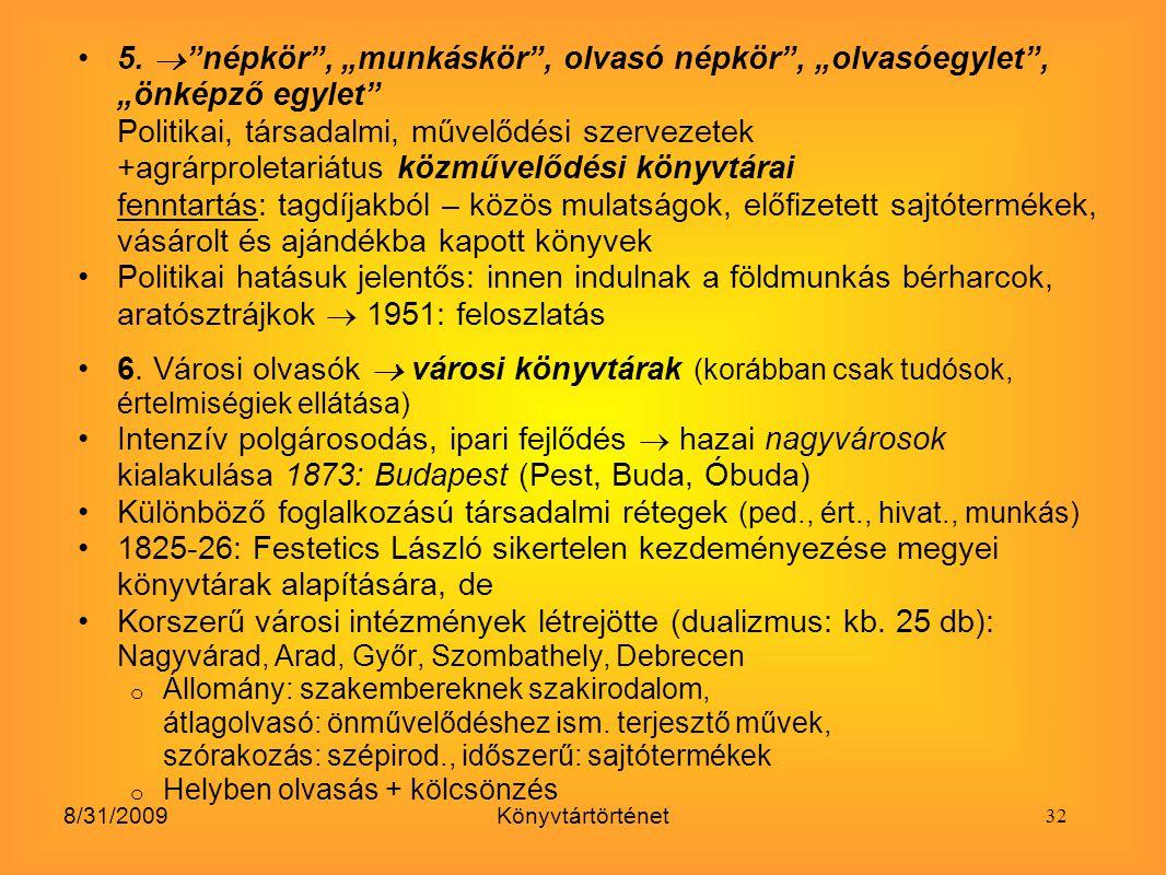 """8/31/2009Könyvtártörténet 5.  """"népkör"""", """"munkáskör"""", olvasó népkör"""", """"olvasóegylet"""", """"önképző egylet"""" Politikai, társadalmi, művelődési szervezetek +"""