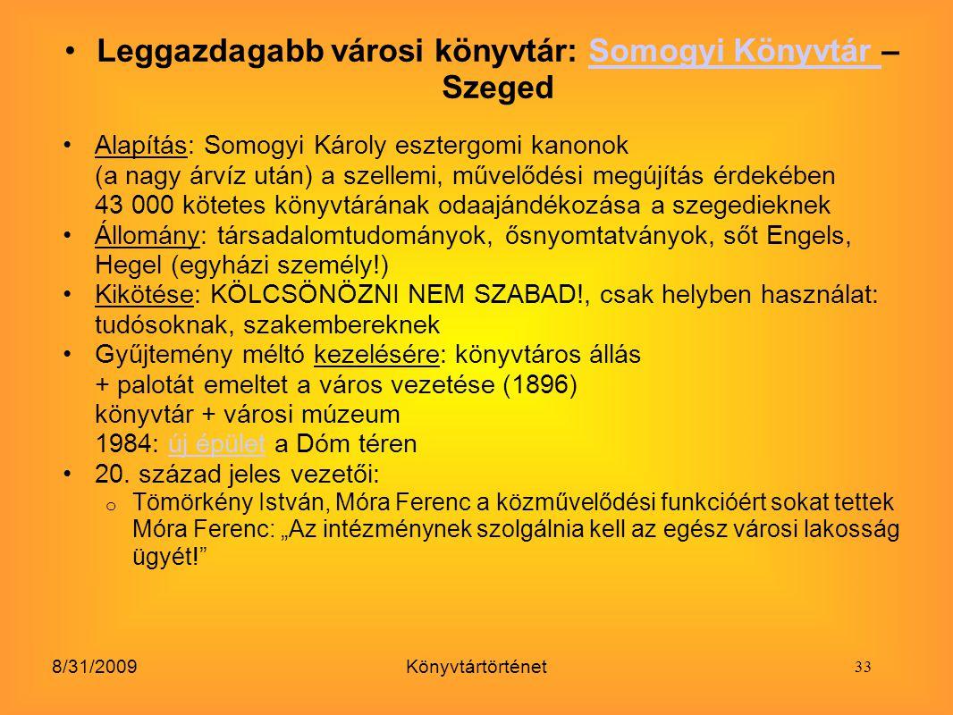 8/31/2009Könyvtártörténet Leggazdagabb városi könyvtár: Somogyi Könyvtár – SzegedSomogyi Könyvtár Alapítás: Somogyi Károly esztergomi kanonok (a nagy
