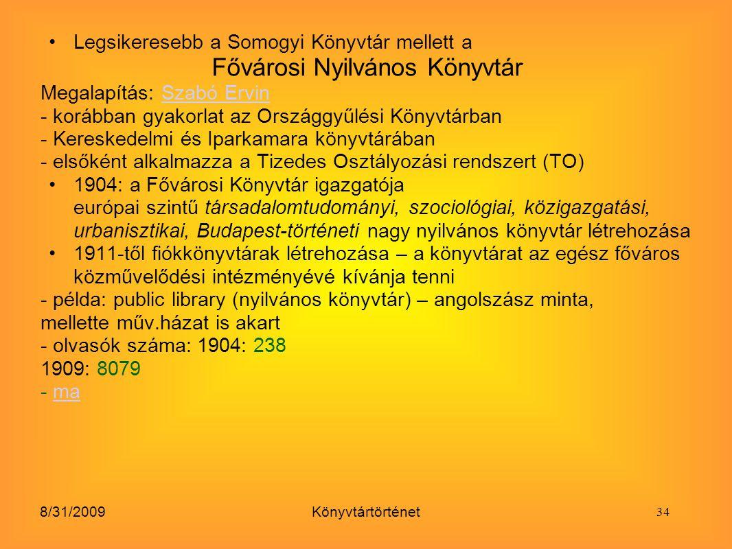 8/31/2009Könyvtártörténet Legsikeresebb a Somogyi Könyvtár mellett a Fővárosi Nyilvános Könyvtár Megalapítás: Szabó Ervin - korábban gyakorlat az Orsz