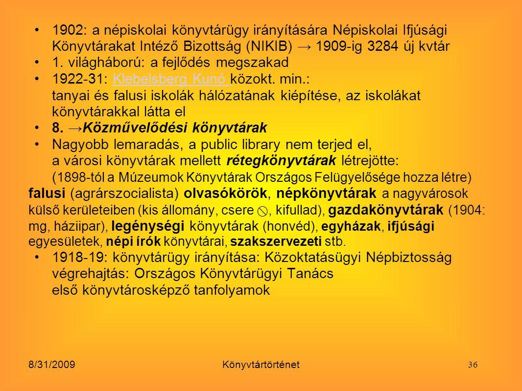 8/31/2009Könyvtártörténet 1902: a népiskolai könyvtárügy irányítására Népiskolai Ifjúsági Könyvtárakat Intéző Bizottság (NIKIB) → 1909-ig 3284 új kvtá