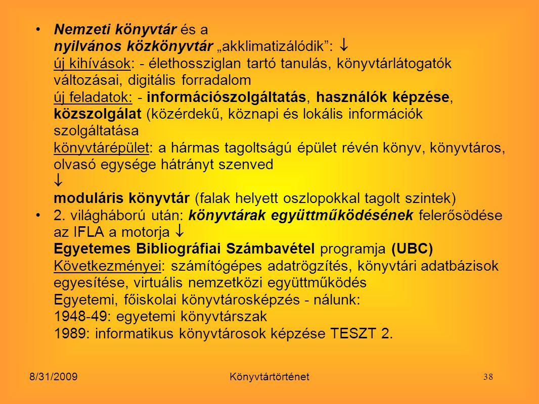 """8/31/2009Könyvtártörténet Nemzeti könyvtár és a nyilvános közkönyvtár """"akklimatizálódik"""":  új kihívások: - élethossziglan tartó tanulás, könyvtárláto"""