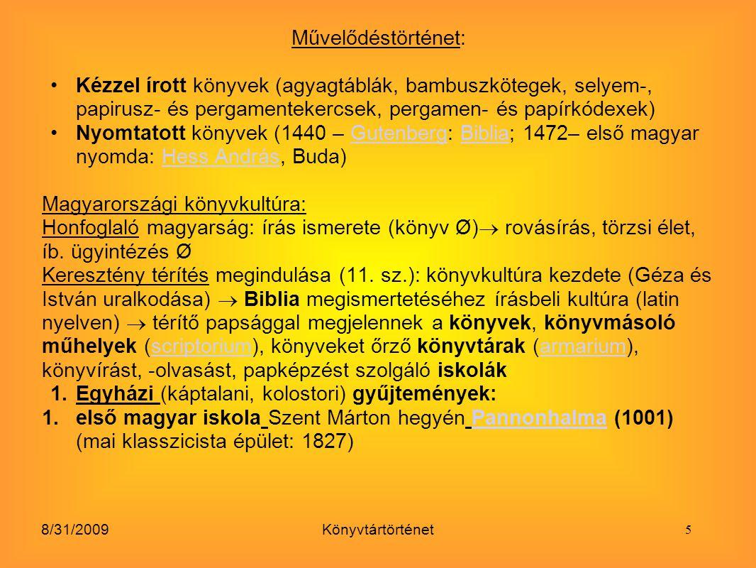 8/31/2009Könyvtártörténet Művelődéstörténet: Kézzel írott könyvek (agyagtáblák, bambuszkötegek, selyem-, papirusz- és pergamentekercsek, pergamen- és