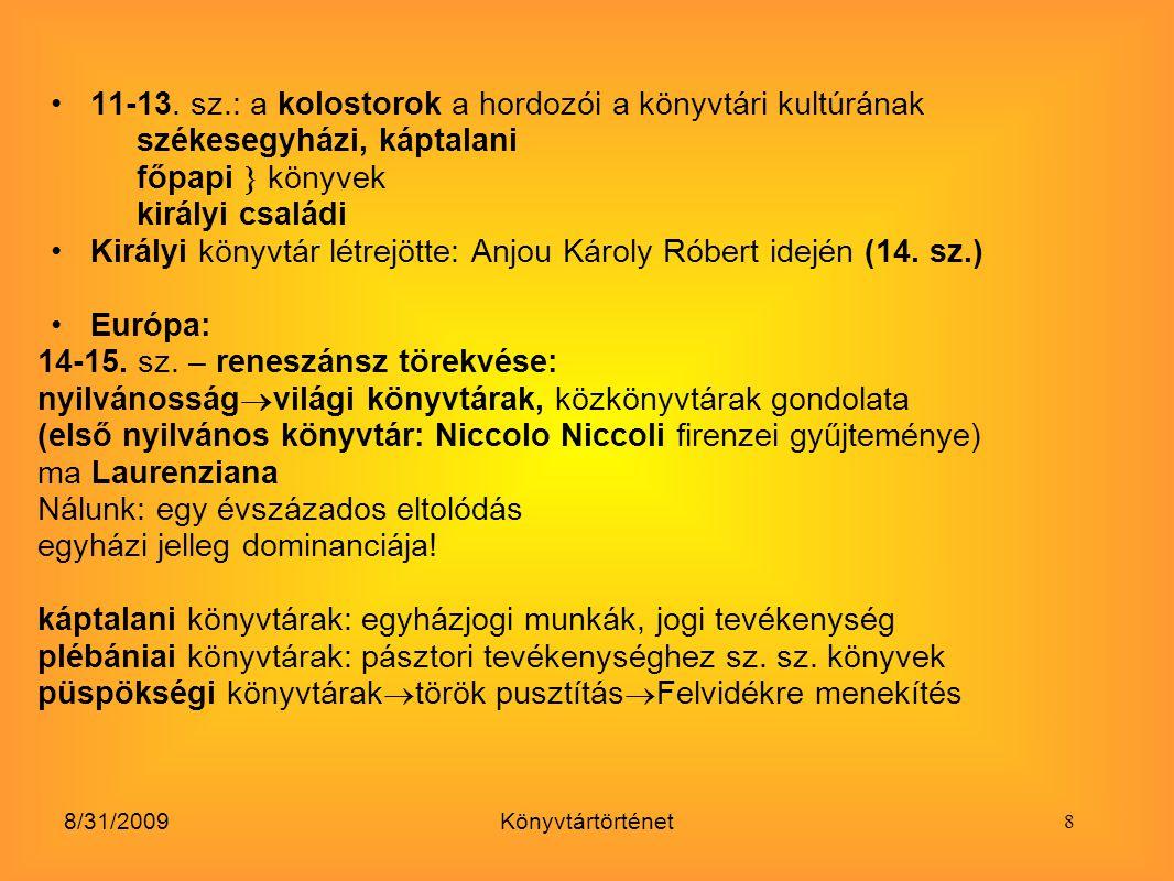 8/31/2009Könyvtártörténet Reneszánsz (15.sz.): főpapi könyvtárak (Janus Pannonius, Vitéz János) - kezdetben Mátyás hű emberei 1472: összeesküvés leleplezése, száműzés, könyvgyűjteményük a kir.