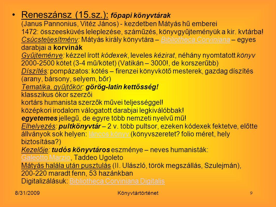 8/31/2009Könyvtártörténet Reneszánsz (15.sz.): főpapi könyvtárak (Janus Pannonius, Vitéz János) - kezdetben Mátyás hű emberei 1472: összeesküvés lelep