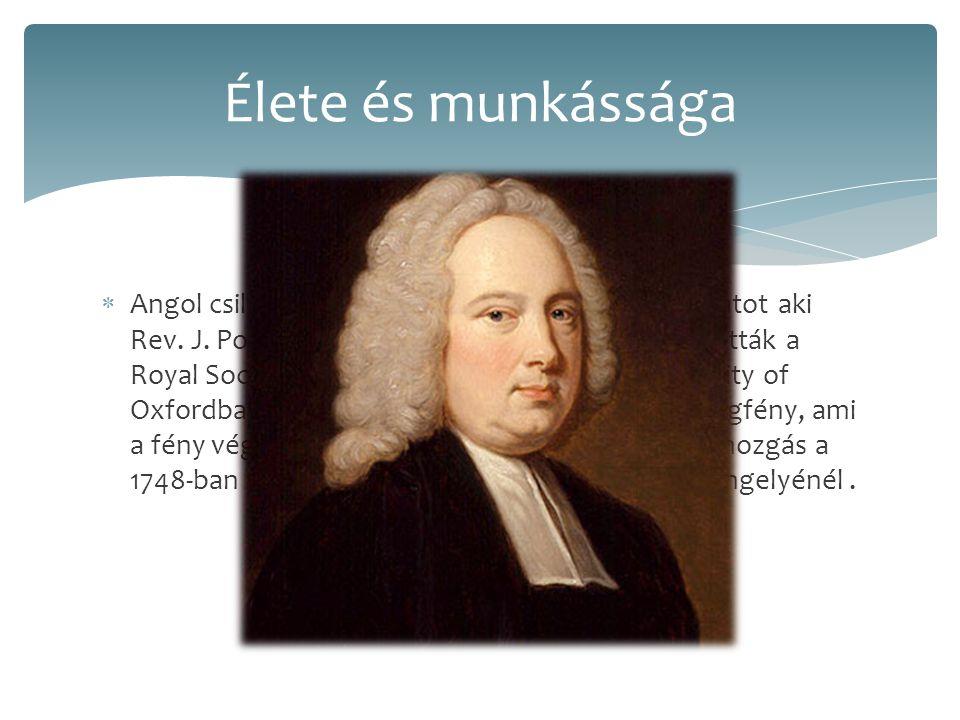  Angol csillagász.A nagybátyától tanult csillagászatot aki Rev. J. Pound csillagász volt. 1718-ban beválasztották a Royal Societyre, és a 1721-ben ta