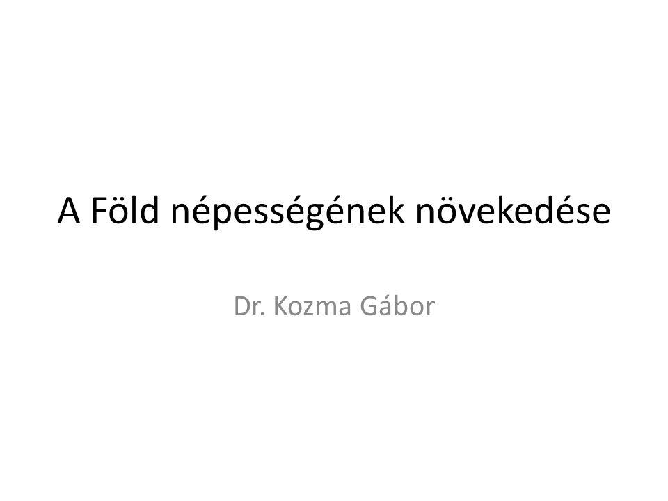 A Föld népességének növekedése Dr. Kozma Gábor