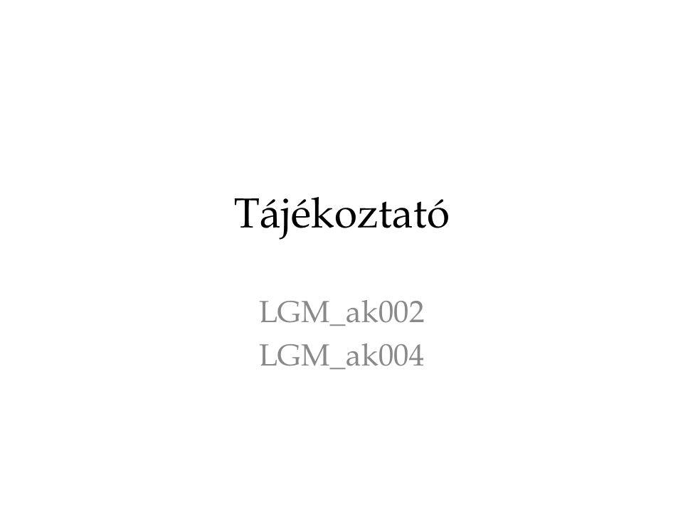 Tájékoztató LGM_ak002 LGM_ak004