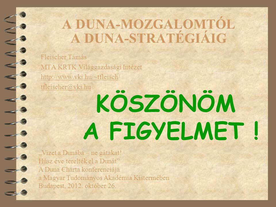 """A DUNA-MOZGALOMTÓL A DUNA-STRATÉGIÁIG Fleischer Tamás MTA KRTK Világgazdasági Intézet http://www.vki.hu/~tfleisch/ tfleischer@vki.hu """"Vizet a Dunába – ne gátakat."""
