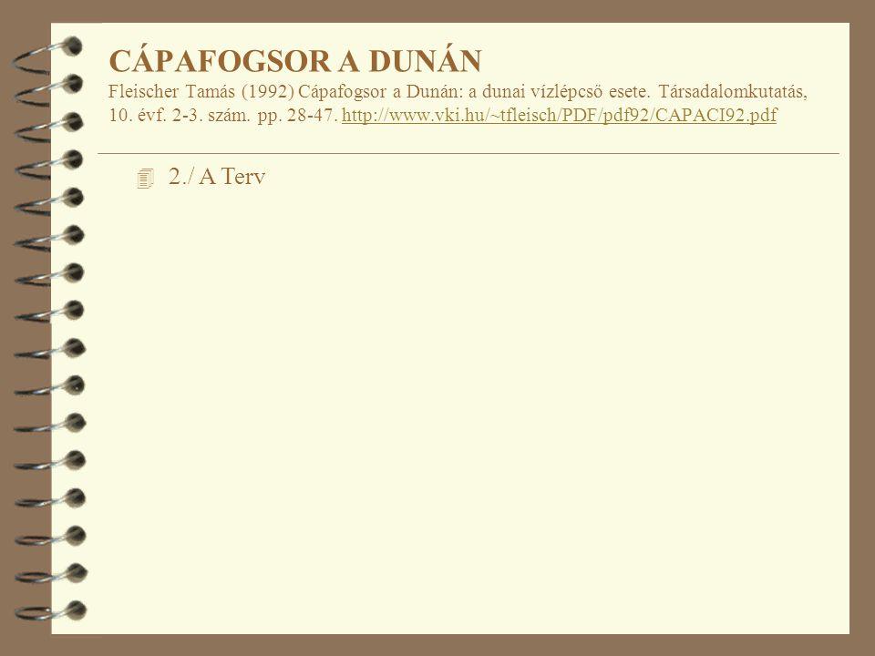 4 2./ A Terv CÁPAFOGSOR A DUNÁN Fleischer Tamás (1992) Cápafogsor a Dunán: a dunai vízlépcső esete.