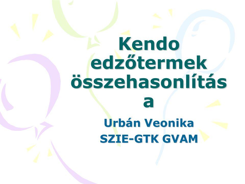 Kendo edzőtermek összehasonlítás a Urbán Veonika SZIE-GTK GVAM