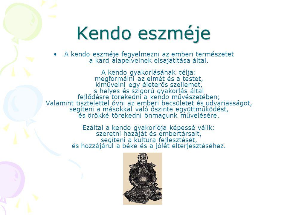Kendo eszméje A kendo eszméje fegyelmezni az emberi természetet a kard alapelveinek elsajátítása által. A kendo gyakorlásának célja: megformálni az el