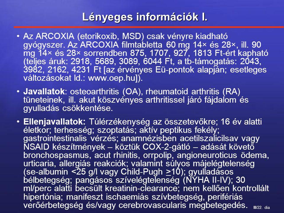 III/22. dia Lényeges információk I. Az ARCOXIA (etorikoxib, MSD) csak vényre kiadható gyógyszer. Az ARCOXIA filmtabletta 60 mg 14× és 28×, ill. 90 mg