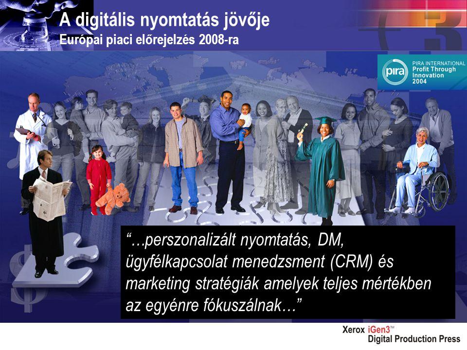 """A digitális nyomtatás jövője Európai piaci előrejelzés 2008-ra """"…perszonalizált nyomtatás, DM, ügyfélkapcsolat menedzsment (CRM) és marketing stratégi"""