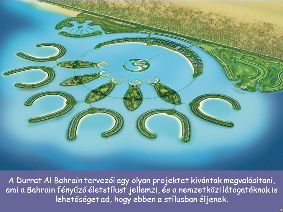 A Durrat Al Bahrain tervezői egy olyan projektet kívántak megvalósítani, ami a Bahrain fényűző életstílust jellemzi, és a nemzetközi látogatóknak is l