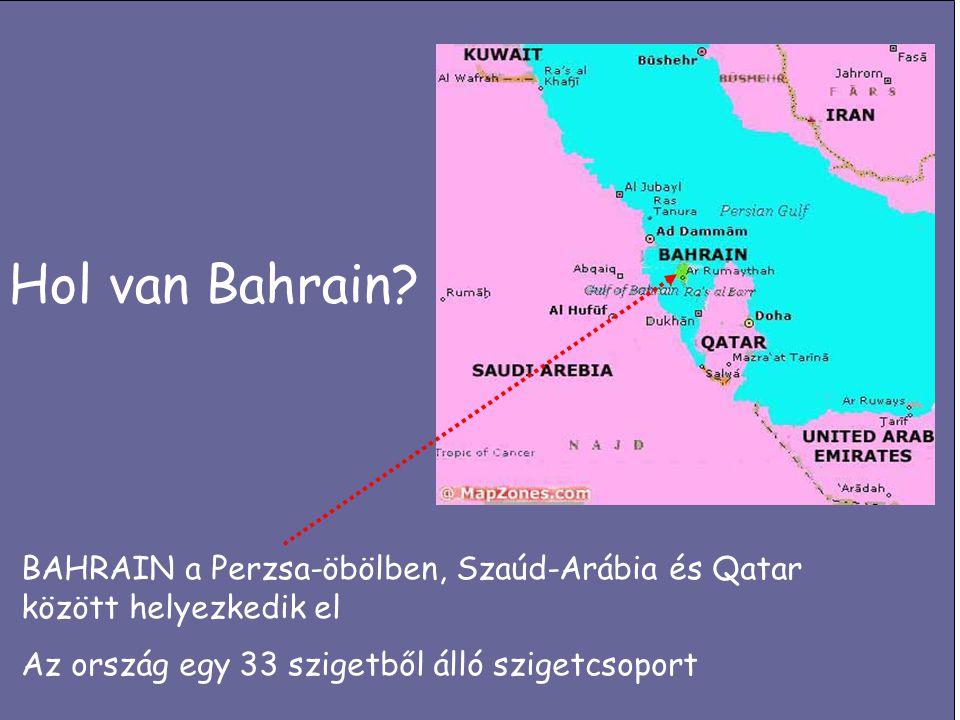 Hol van Bahrain? BAHRAIN a Perzsa-öbölben, Szaúd-Arábia és Qatar között helyezkedik el Az ország egy 33 szigetből álló szigetcsoport