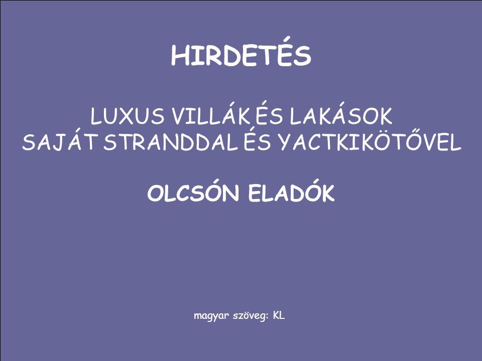HIRDETÉS LUXUS VILLÁK ÉS LAKÁSOK SAJÁT STRANDDAL ÉS YACTKIKÖTŐVEL OLCSÓN ELADÓK magyar szöveg: KL