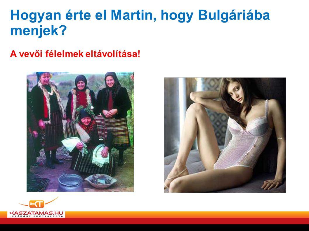 Hogyan érte el Martin, hogy Bulgáriába menjek? A vevői félelmek eltávolítása!