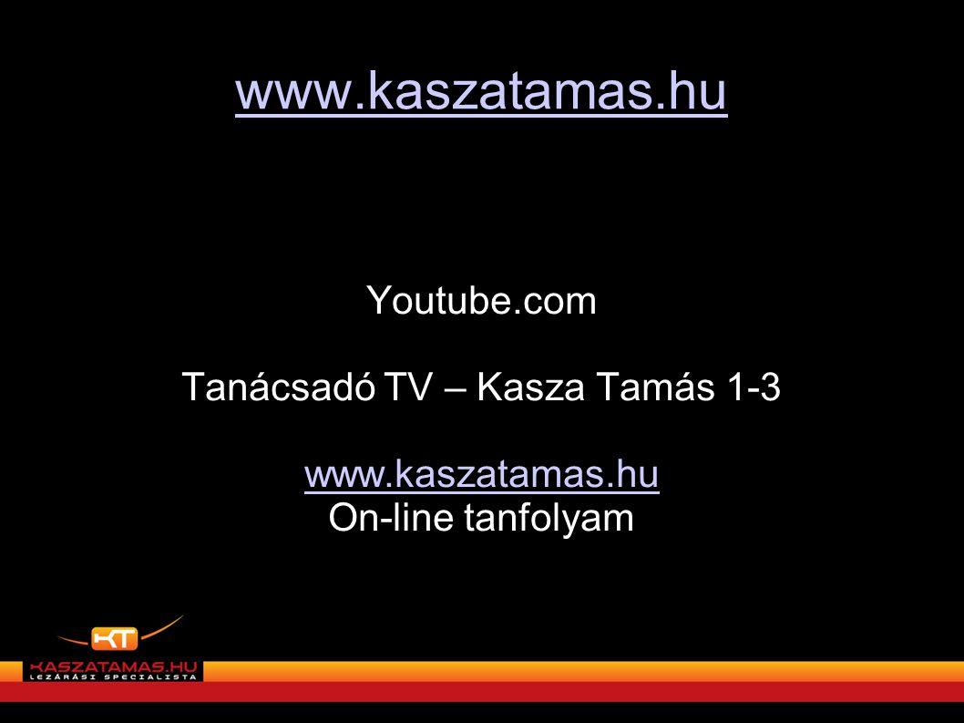 www.kaszatamas.hu Youtube.com Tanácsadó TV – Kasza Tamás 1-3 www.kaszatamas.hu On-line tanfolyam