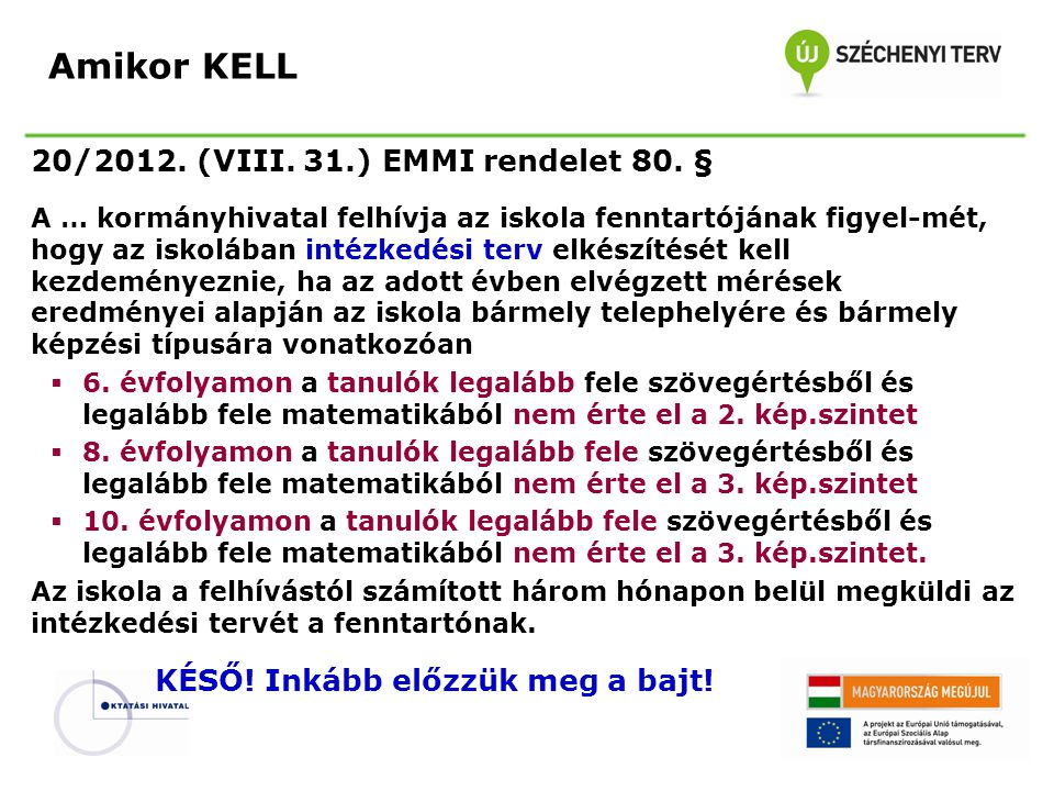 Amikor KELL 20/2012. (VIII. 31.) EMMI rendelet 80. § A … kormányhivatal felhívja az iskola fenntartójának figyel-mét, hogy az iskolában intézkedési te