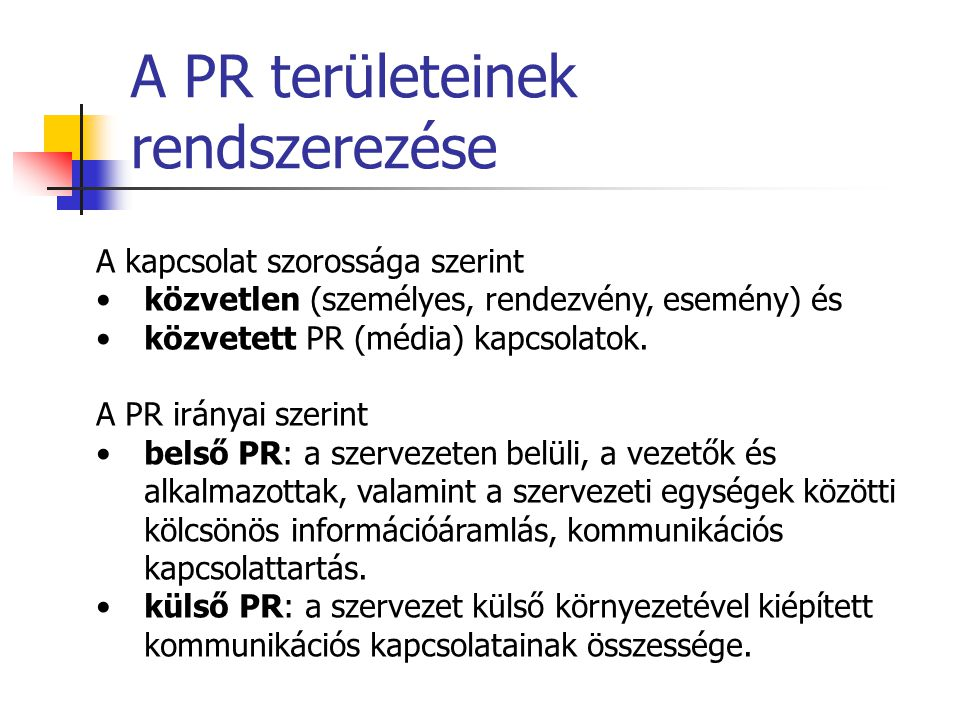 A PR funkciói A PR funkciói: információadás: információk közvetítése a vállalat számára releváns célcsoportok felé, image-alakítás: a vállalat számára