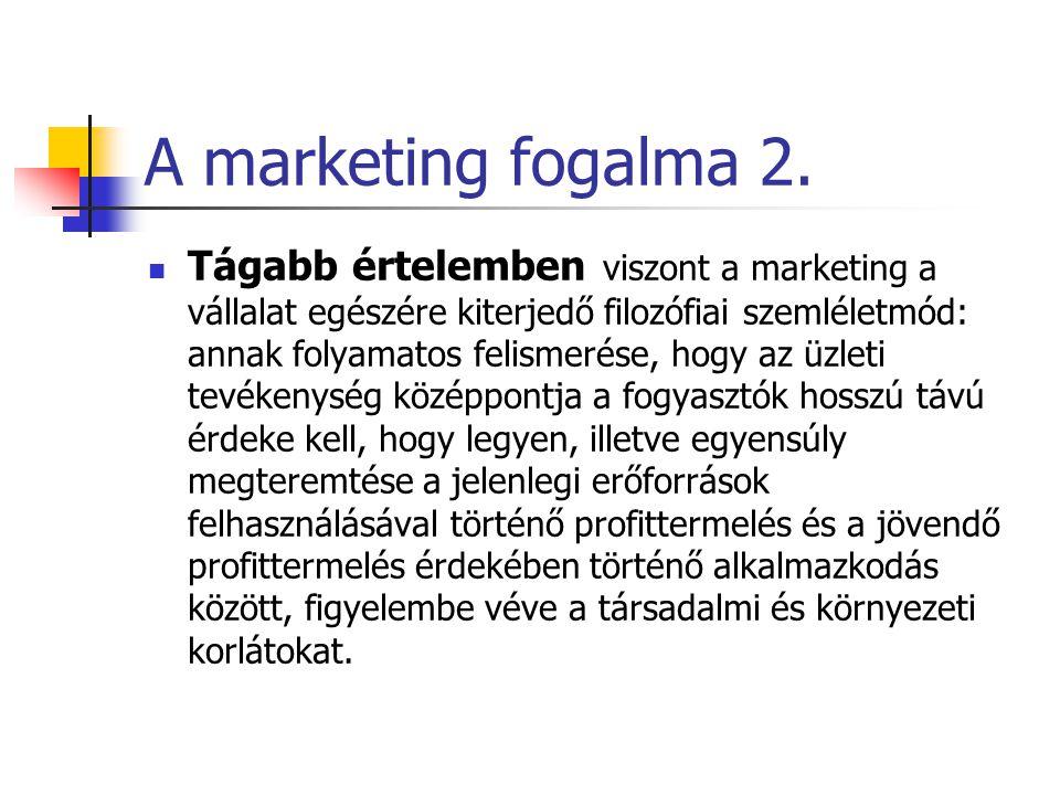 A marketing fogalma 1. A marketing szűkebb értelemben olyan vállalati tevékenység, amely a vevők/felhasználók igényeinek kielégítése érdekében elemzi