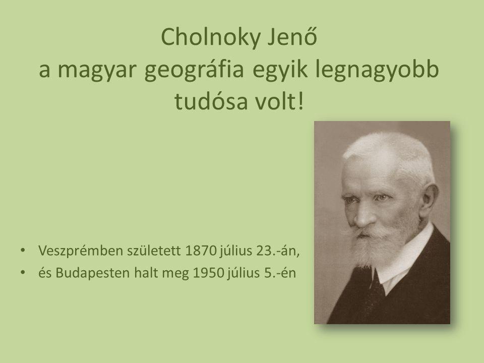 Cholnoky Jenő a magyar geográfia egyik legnagyobb tudósa volt! Veszprémben született 1870 július 23.-án, és Budapesten halt meg 1950 július 5.-én