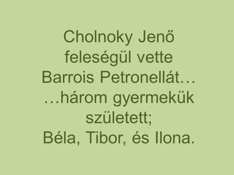 Cholnoky Jenő feleségül vette Barrois Petronellát… …három gyermekük született; Béla, Tibor, és Ilona.