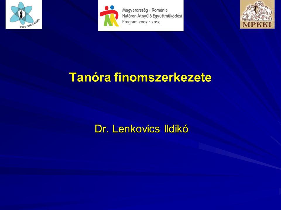 Tanóra finomszerkezete Dr. Lenkovics Ildikó