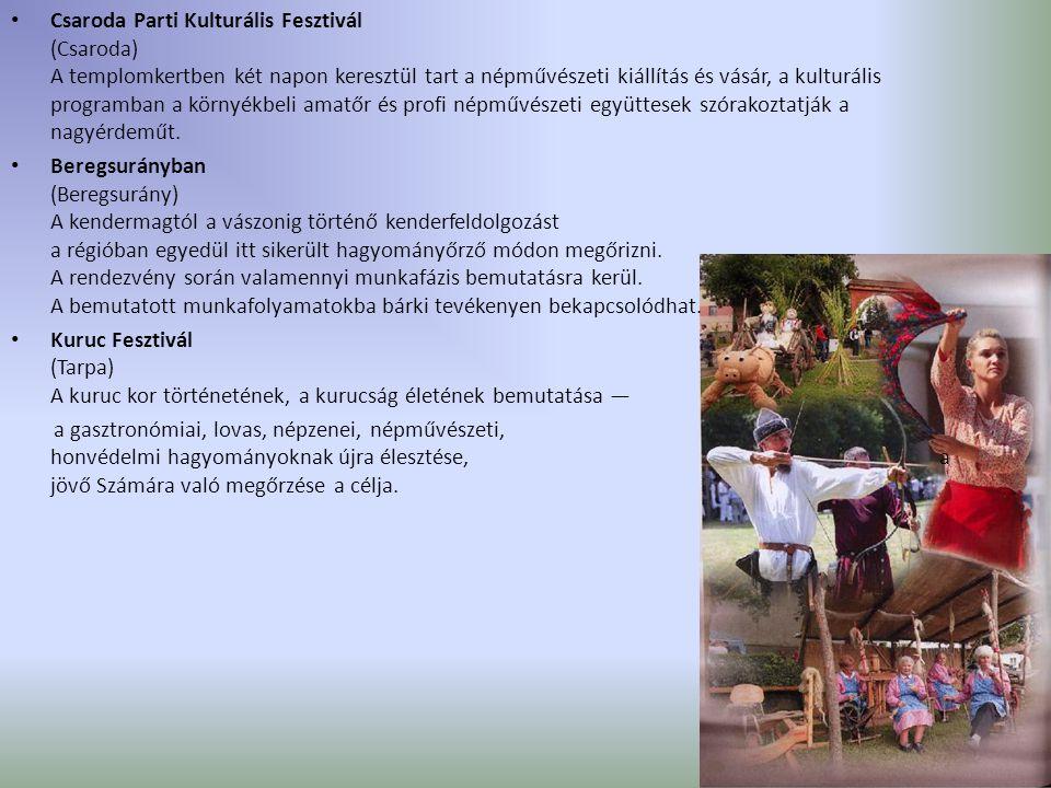Csaroda Parti Kulturális Fesztivál (Csaroda) A templomkertben két napon keresztül tart a népművészeti kiállítás és vásár, a kulturális programban a környékbeli amatőr és profi népművészeti együttesek szórakoztatják a nagyérdeműt.