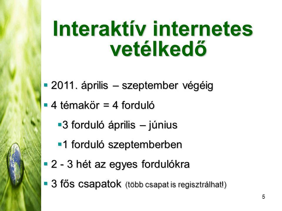5 Interaktív internetes vetélkedő  2011. április – szeptember végéig  4 témakör = 4 forduló  3 forduló április – június  1 forduló szeptemberben 