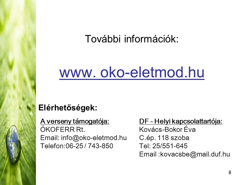 8 További információk: www. oko-eletmod.hu Elérhetőségek: A verseny támogatója: ÖKOFERR Rt. Email: info@oko-eletmod.hu Telefon:06-25 / 743-850 DF - He