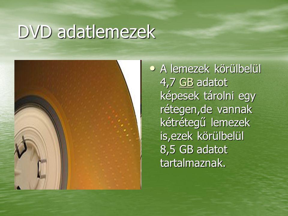 DVD adatlemezek A lemezek körülbelül 4,7 GB adatot képesek tárolni egy rétegen,de vannak kétrétegű lemezek is,ezek körülbelül 8,5 GB adatot tartalmaznak.