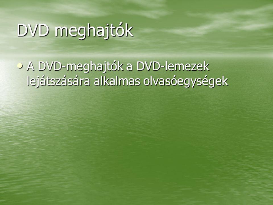 DVD meghajtók A DVD-meghajtók a DVD-lemezek lejátszására alkalmas olvasóegységek A DVD-meghajtók a DVD-lemezek lejátszására alkalmas olvasóegységek