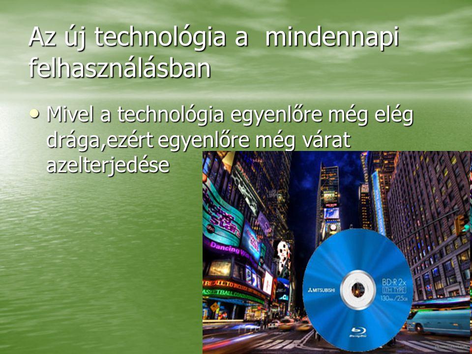 Az új technológia a mindennapi felhasználásban Mivel a technológia egyenlőre még elég drága,ezért egyenlőre még várat azelterjedése Mivel a technológia egyenlőre még elég drága,ezért egyenlőre még várat azelterjedése