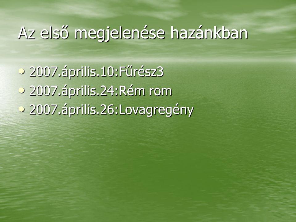 Az első megjelenése hazánkban 2007.április.10:Fűrész3 2007.április.10:Fűrész3 2007.április.24:Rém rom 2007.április.24:Rém rom 2007.április.26:Lovagregény 2007.április.26:Lovagregény